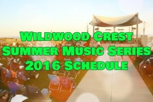 Wildwood Crest Summer Music Series 2016 Schedule