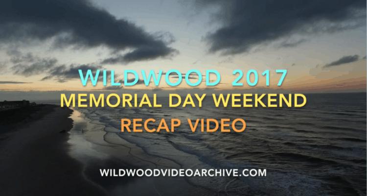 Wildwood Memorial Day Weekend Recap 2017