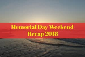Memorial Day Weekend Recap 2018