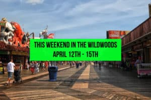 This Weekend In The Wildwoods April 12th - 15th