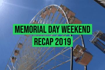 Memorial Day Weekend Recap 2019