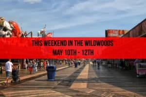 This Weekend In the Wildwoods May 10th - 12th