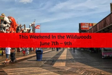 This Weekend In the Wildwoods June 7th – 9th