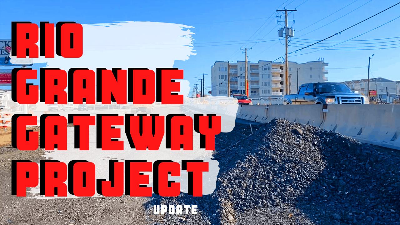 Rio Grande Entrance Project Update