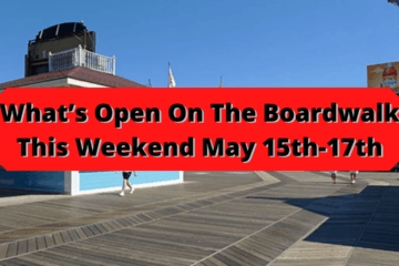 What's Open On The Boardwalk This Weekend May 15th-17th