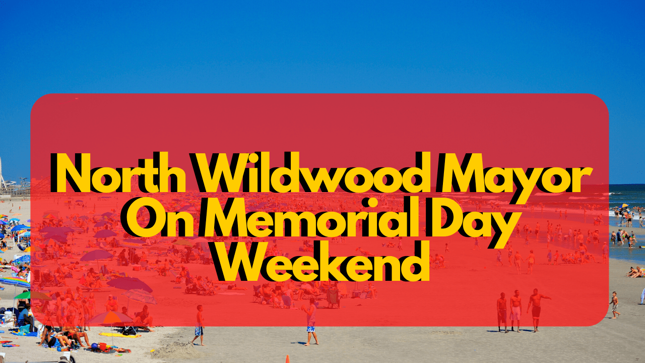 North Wildwood Mayor On Memorial Day Weekend