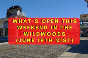 What's Open This Weekend In The Wildwoods (June 19th-June 21st)