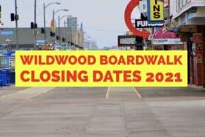 Wildwood Boardwalk Closing Dates 2021 + More